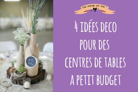4 id es pour des centres de table petit budget mon mariage pas cher. Black Bedroom Furniture Sets. Home Design Ideas